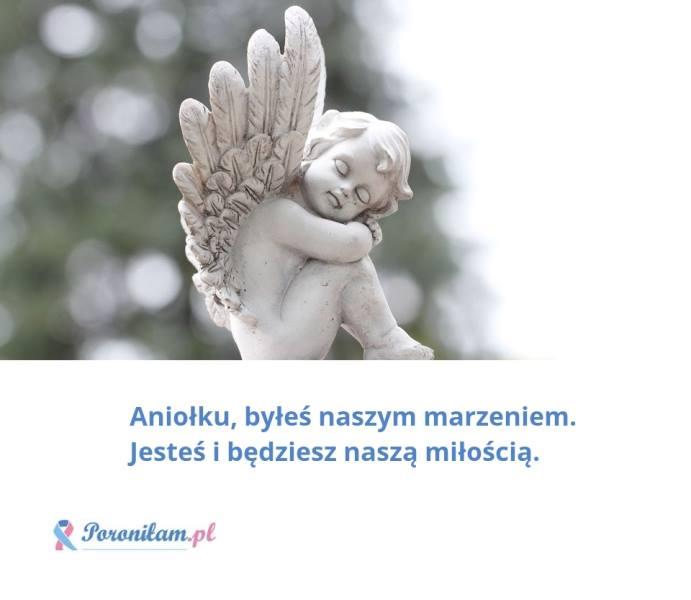 Aniołku, byłeś naszym marzeniem. Jesteś i będziesz naszą miłością.