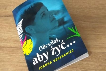 Ksiązka Joanny Szafraniec Odeszłaś, aby żyć
